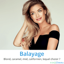 Balayage : blond, caramel, miel, californien, lequel choisir ? - A Un Cheveux