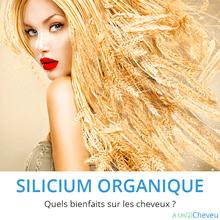Silicium organique & cheveux - A Un Cheveu